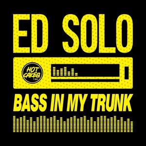ED SOLO - Bass In My Trunk