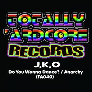 J.K.O - Do You Wanna Dance?/Anarchy