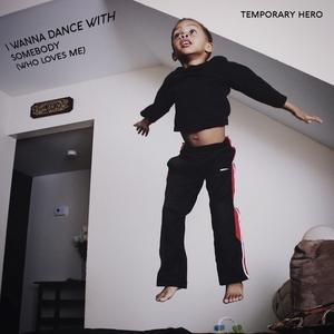 TEMPORARY HERO - I Wanna Dance With Somebody (Who Loves Me)