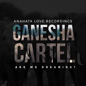 GANESHA CARTEL - Are We Dreaming?