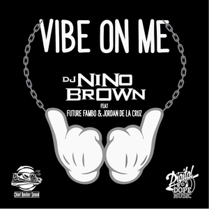 DJ NINO BROWN feat FUTURE FAMBO/JORDAN DE LA CRUZ - Vibe On Me