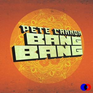 PETE CANNON - Bang Bang