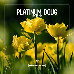 PLATINUM DOUG - Do It Big
