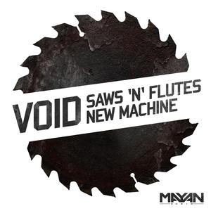 VOID - Saws 'N' Flutes/New Machine