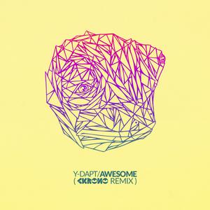 Y-DAPT - Awesome (Ckrono Remix)