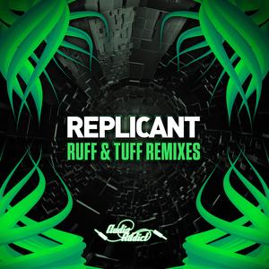 REPLICANT - Ruff & Tuff (Remixes)