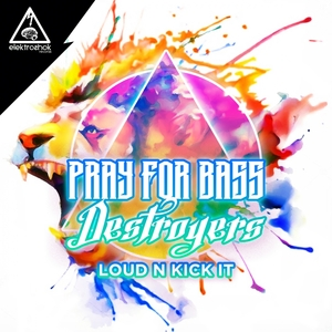 DESTROYERS & PRAY FOR BASS - Loud N Kick It