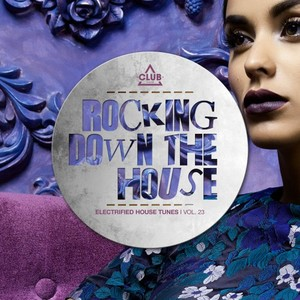 VARIOUS - Rocking Down The House - Electrified House Tunes Vol 23