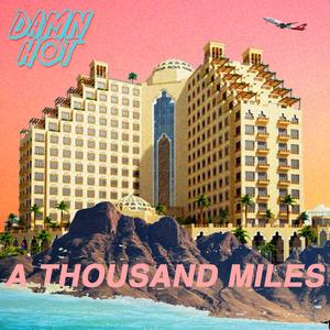 DAMN HOT - A Thousand Miles