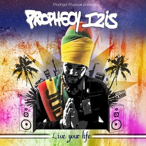 FOODJ MADRIGAL presents PROPHECY IZIS - Live Your Life