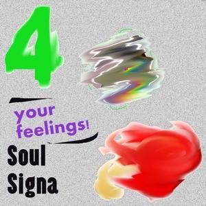 SOUL SIGNA - 4 Your Feelings