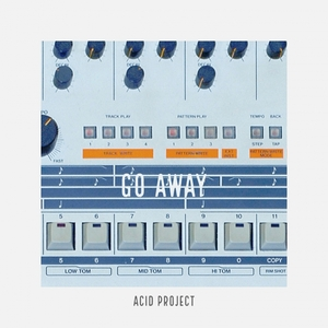 ACID PROJECT - Go Away