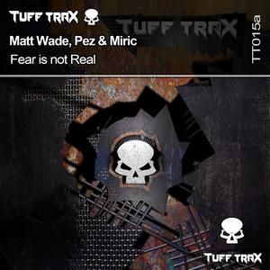 MATT WADE/PEZ/MIRIC - Fear Is Not Real
