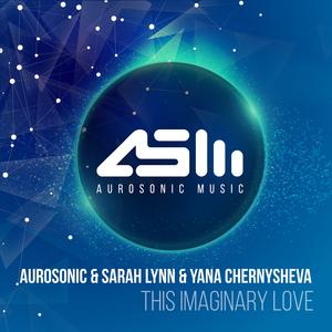 AUROSONIC/SARAH LYNN/YANA CHERNYSHEVA - This Imaginary Love