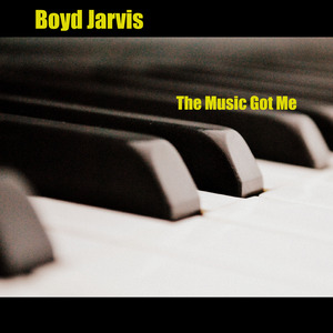 BOYD JARVIS - The Music Got Me (2018 Remasters)