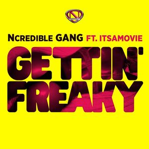 NCREDIBLE GANG feat ITSAMOVIE - Gettin' Freaky
