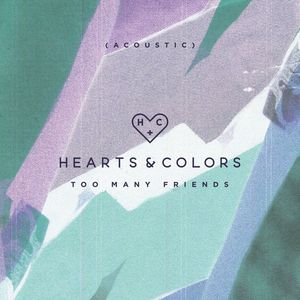 HEARTS & COLORS - Too Many Friends (Acoustic)