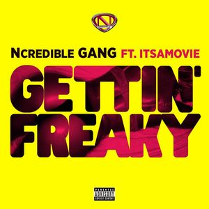 NCREDIBLE GANG feat ITSAMOVIE - Gettina Freaky (Explicit)