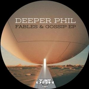 DEEPER PHIL - Fables & Gossip EP