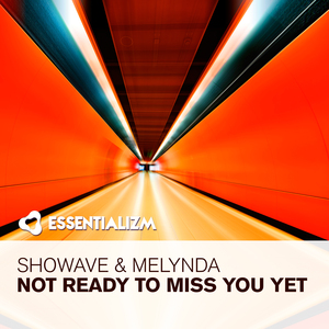 SHOWAVE & MELYNDA - Not Ready To Miss You Yet