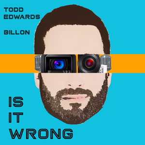 TODD EDWARDS & BILLON - Is It Wrong