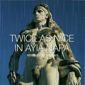 VARIOUS - DJ Spoony/Twice As Nice In Ayia Napa