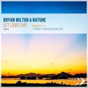 BRYAN MILTON/NATUNE - Let Love Live/Remixes Part 3