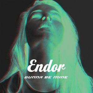 ENDOR - Gunna Be Mine (Remixes)