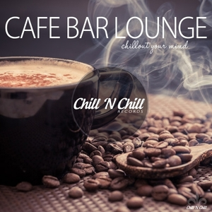 VARIOUS - Cafe Bar Lounge (Chillout Your Mind)