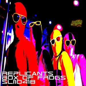 REPLICANTS - Box Of Frogs