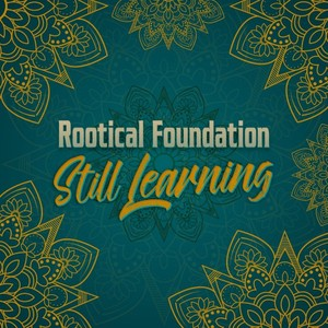 ROOTICAL FOUNDATION - Still Learning
