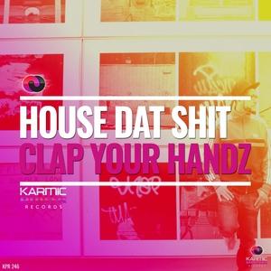 HOUSE DAT SHIT - Clap Your Handz