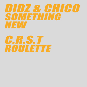 DIDZ/CHICO/CRST - Something New/Roulette