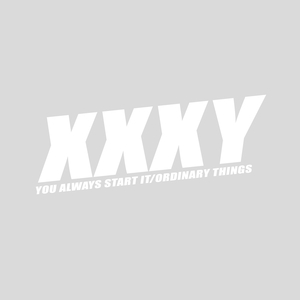 XXXY - You Always Start It/Ordinary Things