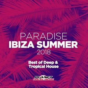VARIOUS - Paradise Ibiza Summer 2018: Best Of Deep & Tropical House