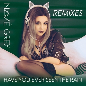 NAVE GREY - Have You Ever Seen The Rain (Remixes)