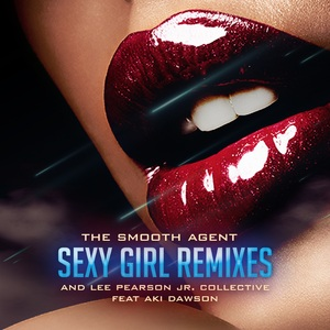 THE SMOOTH AGENT & LEE PEARSON JR COLLECTIVE feat AKI DAWSON - Sexy Girl (Remixes)
