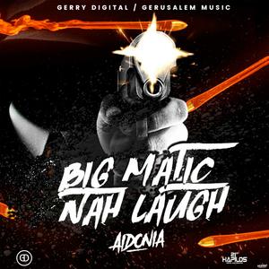 AIDONIA/GERARD HOWARD - Big Matic Nah Laugh