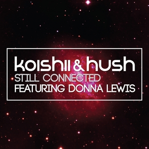 KOISHII & HUSH feat DONNA LEWIS - Still Connected
