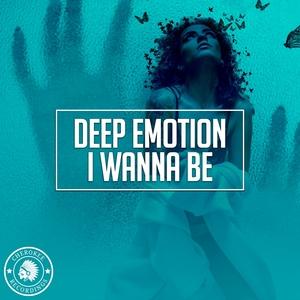 DEEP EMOTION - I Wanna Be