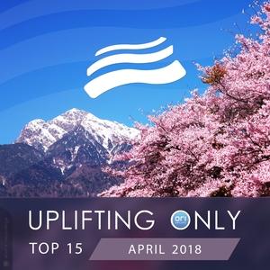 VARIOUS - Uplifting Only Top 15: April 2018