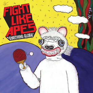 FIGHT LIKE APES - Something Global (Explicit)
