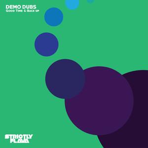 DEMO DUBS - Good Time & Back Up