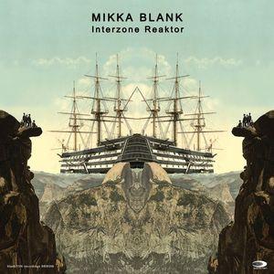 MIKKA BLANK - Interzone Reaktor