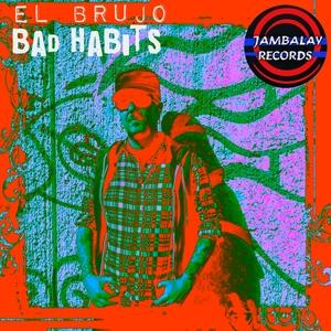 EL BRUJO - Bad Habits