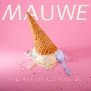 MAUWE - The Art Of Letting Go