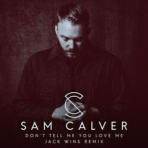 SAM CALVER - Don't Tell Me You Love Me
