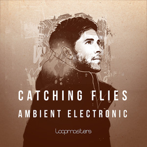 CATCHING FLIES - Ambient Electronic (Sample Pack WAV/APPLE/LIVE/REASON)