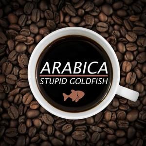 STUPID GOLDFISH - Arabica
