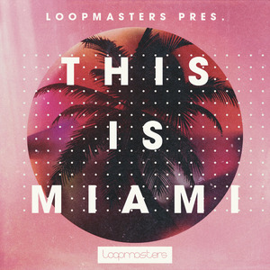 LOOPMASTERS - This Is Miami (Sample Pack WAV/APPLE/REASON)